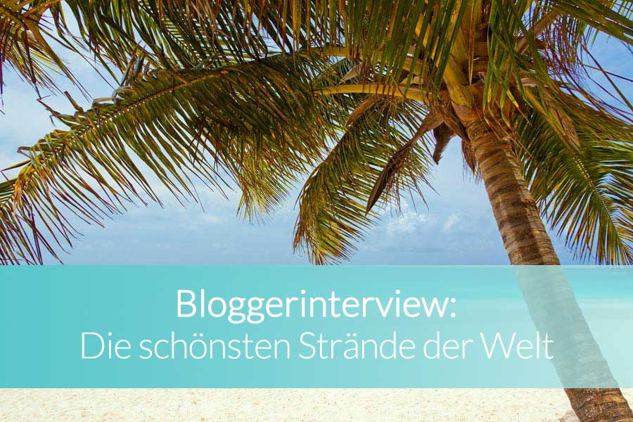 bloggerinterview die sch nsten str nde der welt reisefroh. Black Bedroom Furniture Sets. Home Design Ideas