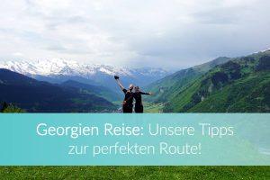 Georgien Reisen: Tipps