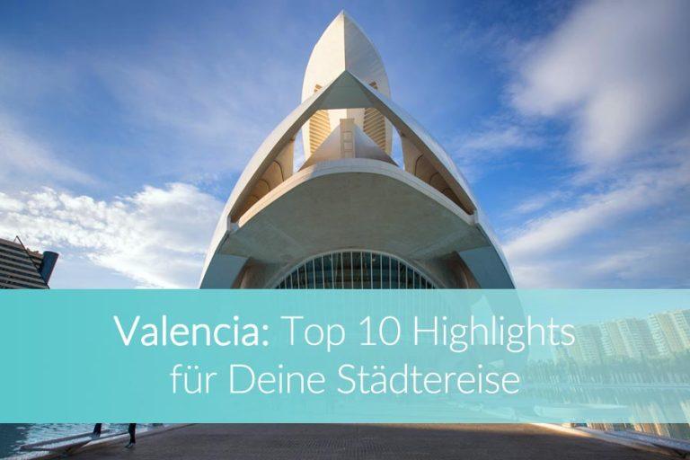 Valencia Sehenswürdigkeiten: Top 10 Highlights für Deine Städtereise