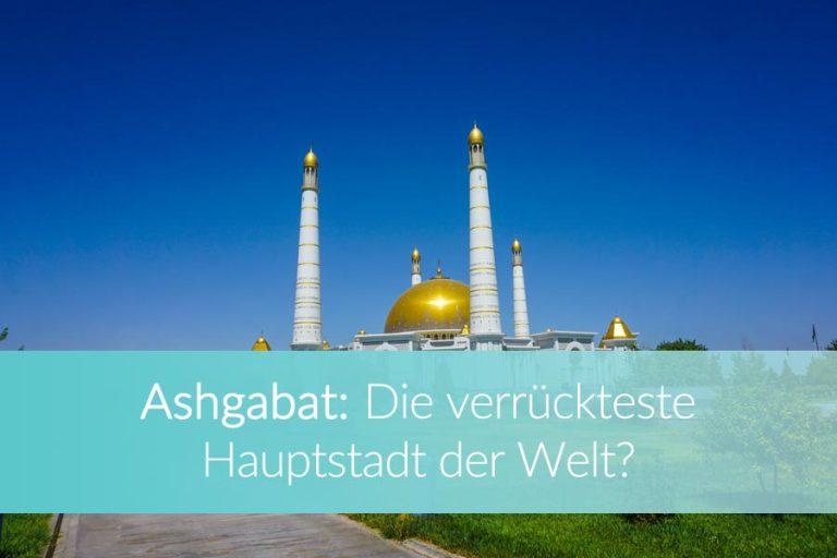 Ashgabat: Sehenswürdigkeiten & Tipps für die surrealste Hauptstadt der Welt