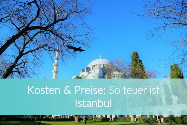 Istanbul Preise & Kosten: So teuer ist ein Städtetrip nach Istanbul
