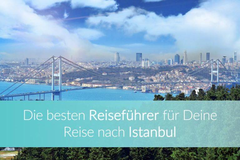 Istanbul Reiseführer: Die 5 besten Reiseführer für Deinen Städtetrip | Unsere Empfehlung