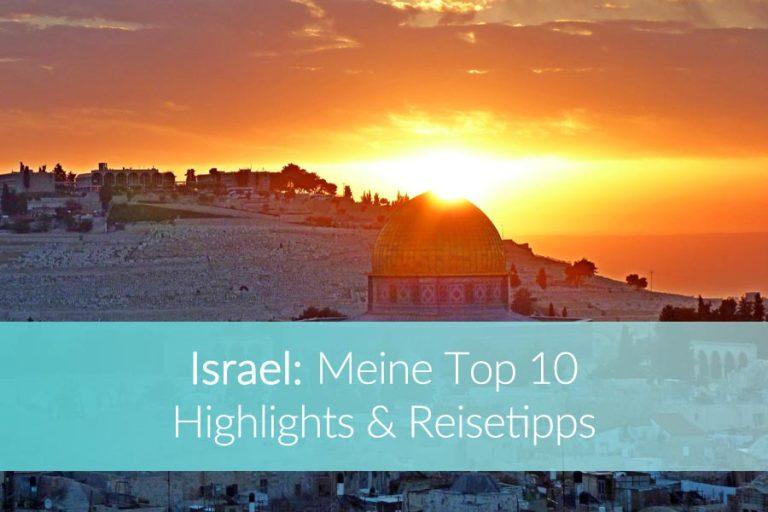 Israel Sehenswürdigkeiten – Meine Top 10 Highlights für Deine Reise durchs Land