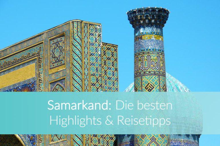 Samarkand in Usbekistan: Dein City-Guide für die besten Sehenswürdigkeiten und Tipps
