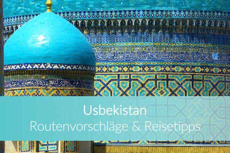 Usbekistan Reisen: Top 3 Routenvorschläge für Backpacker & praktische Tipps für Deine Reise