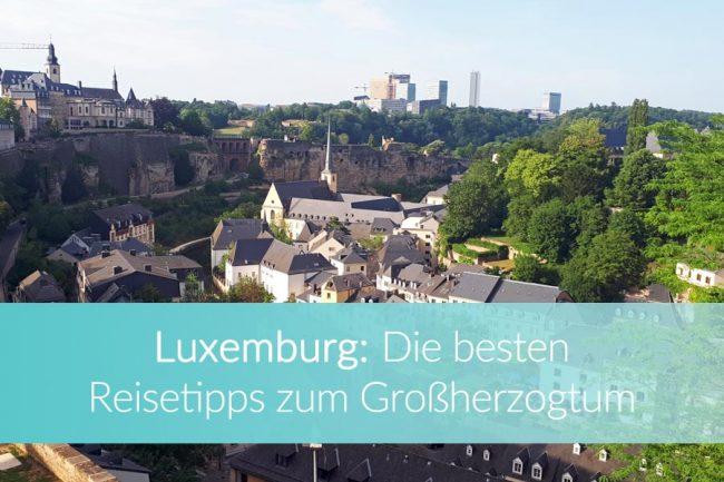 Luxemburg Sehenswürdigkeiten, Reisetipps