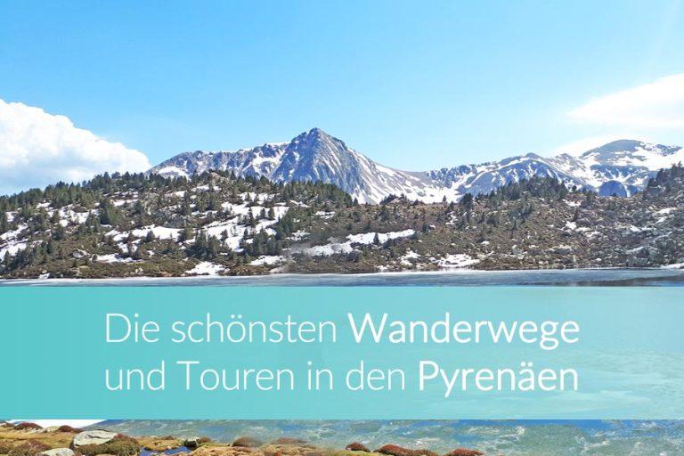 Wandern in den Pyrenäen – Die schönsten Wanderwege & praktische Tipps zur Touren-Planung