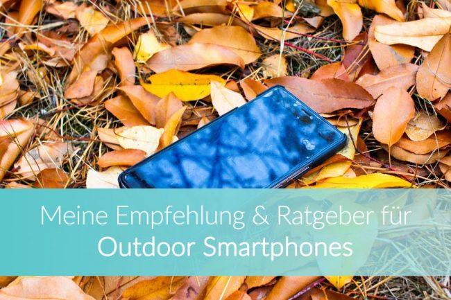 Outdoor Smartphone: Vergleich, Ratgeber