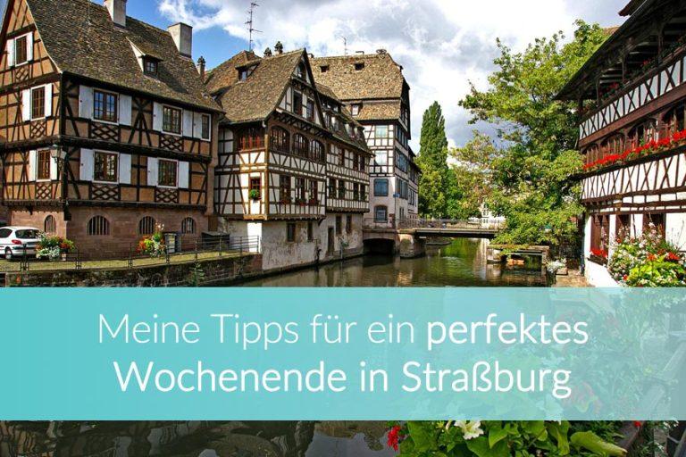 Meine Top 10 Straßburg Sehenswürdigkeiten – für ein perfektes Wochenende im Elsass