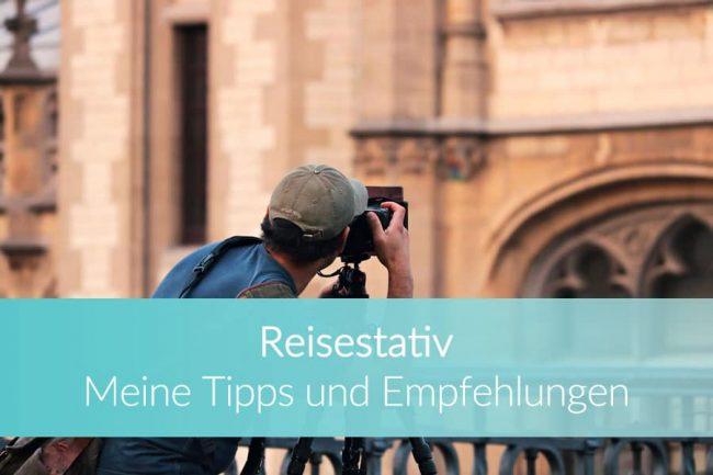 Reisestativ: Reisetipps, Empfehlungen