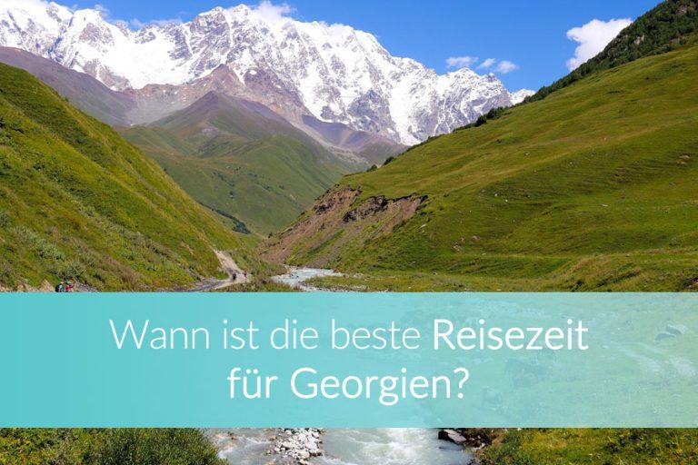 Georgien Reisezeit: Die besten Monate zum Skifahren, Wandern, Baden & Sightseeing