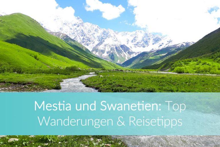 Mestia: Meine Tipps für die schönsten Wanderungen, Aussichtspunkte & Bergdörfer in Swanetien