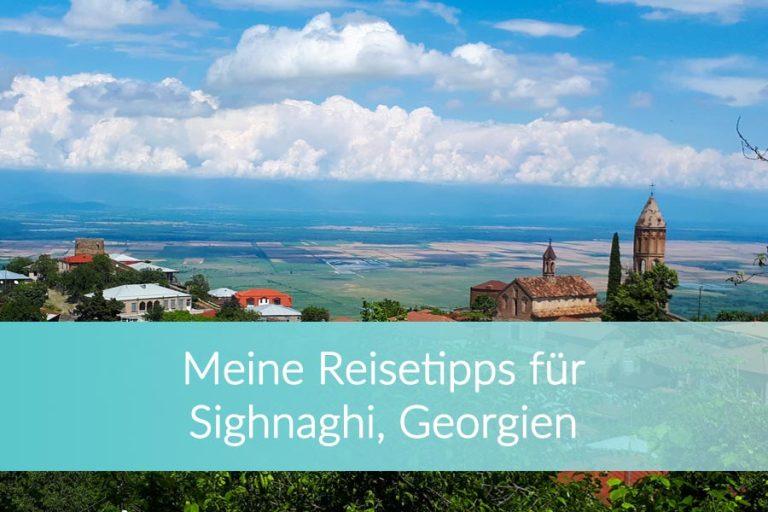 Sighnaghi: Meine Tipps für einer der ältesten und romantischsten Orte Georgiens