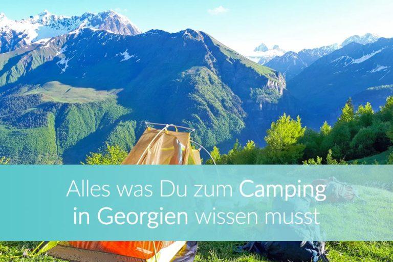 Camping in Georgien: Tipps zu Wildcampen, offiziellen Campingplätzen & Equipment