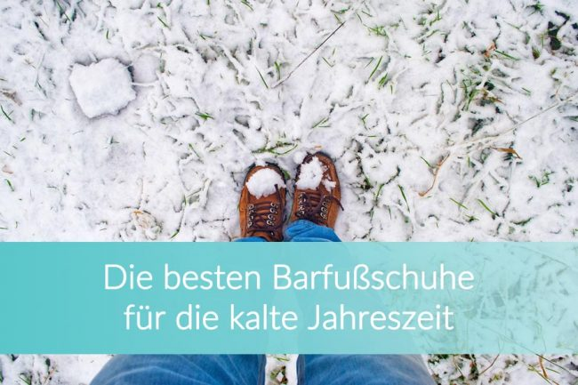 Barfußschuhe Winter: Die besten Modelle für Herbst und Winter